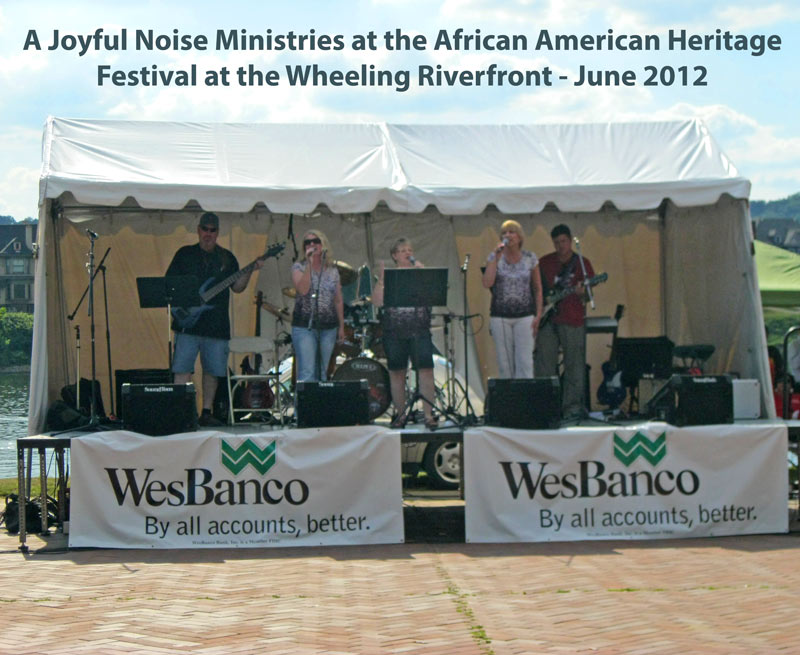 A Joyful Noise Ministries at the African American Heritage Festival - Wheeling WV Waterfront - June 2012